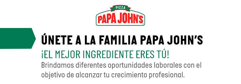 ÚNETE A LA FAMILIA PAPA JOHN'S
